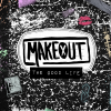 Makeout | The Good Life