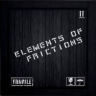 Elements Of Frictions | <em>Fragile</em>