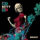 Go Betty Go | <em>Reboot</em>