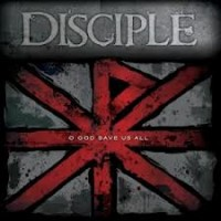Disciple – O God Save Us All