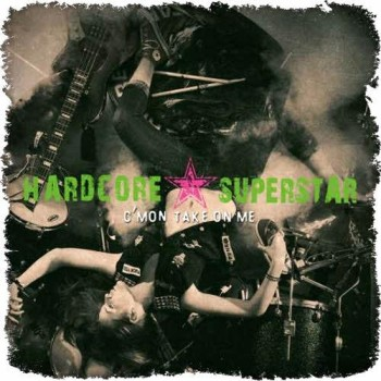 Hardcore Superstar C'Mon Take On Me