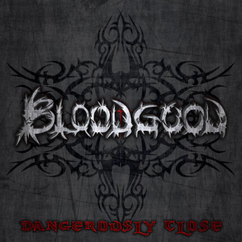 Bloodgood Dangerously Close