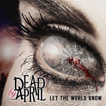 Dead By April Let The World Know