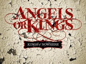 Angels Or Kings Kings Of Nowhere